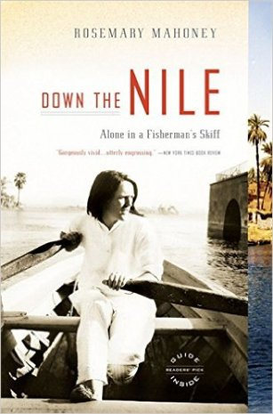 """Mahoney, Rosemary """"Down the Nile: Alone in a Fisherman's Skiff"""" Back Bay Books, 2008"""