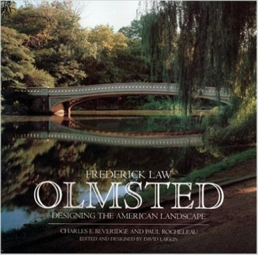 "Beveridge, Charles E.; Rocheleau, PAul ""Frederick Law Olmsted: Designing the American Landscape"" Rizzoli, 2005"
