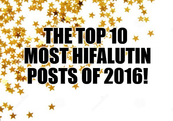 The Top 10 Most Hifalutin Posts of 2016!