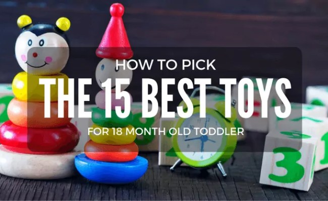 15 Best Toys For 18 24 Month Old Toddler 2020 Reviews
