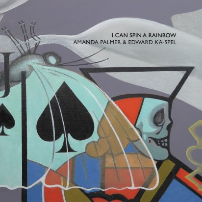 Amanda Palmer & Edward Ka-Spel - I Can Spin A Rainbow.jpg