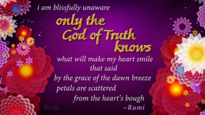only the God of Truth knows - Rumi