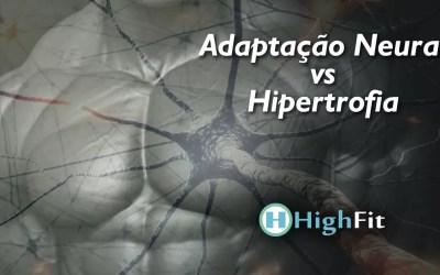 Adaptação Neural vs Hipertrofia