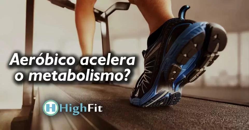 Aeróbico acelera o metabolismo?