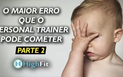 O maior erro que o personal trainer pode cometer na hora de prescrever o treinamento de musculação – PARTE 2