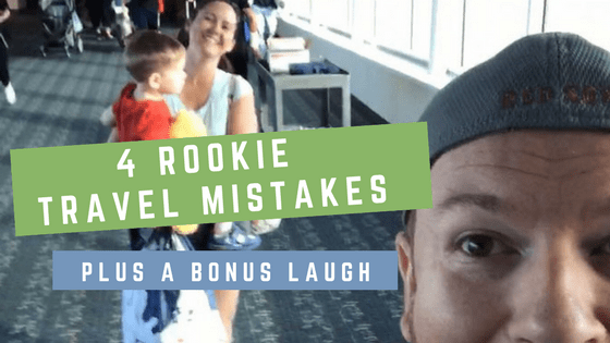 4 Rookie Travel Mistakes Plus Bonus Laugh