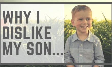 Why I Dislike My Son…