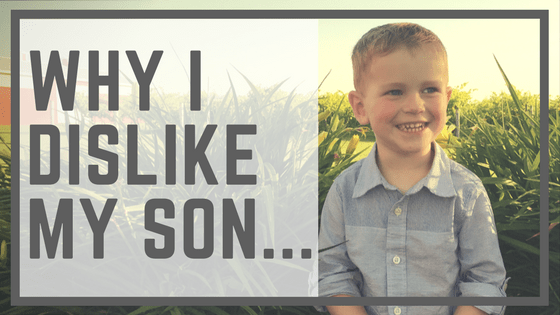 Why I Dislike My Son…