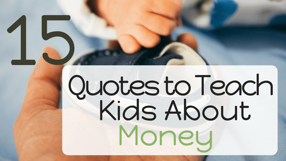 15 Quotes to Teach Kids about Money