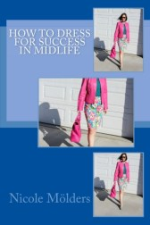 How to dress for success in midlife style book by the fashion blogger of High Latitude Style Nicole Mölders