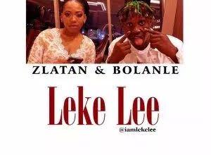 Photo of Leke Lee – Zlatan & Bolanle