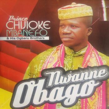 Prince Chijioke Mbanefo - Nwanne Obago (Vol 2) | Latest 2018 Igbo Highlife Music