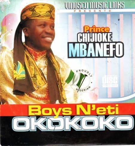 Prince Chijioke Mbanefo - Boys Neti Okokoko - Latest Igbo Highlife Music
