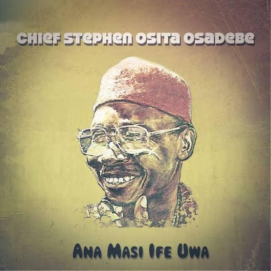 Chief Osita Steven Osadebe - Ana Masi Ife Uwa