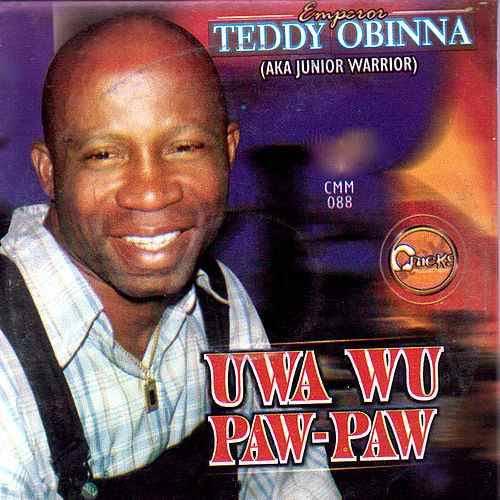 Teddy Obinna - Uwa Wu Paw Paw