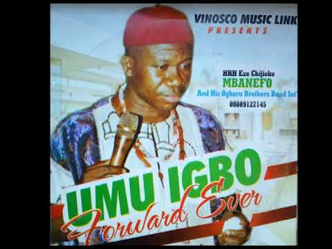 Chijioke Mbanefo - Umu Igbo Forward Ever (FULL ALBUM 2019) - Igbo Highlife Music