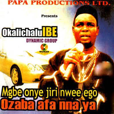 Okalichalu Ibe Dynamic Group - Mgbe Onye Jiri Nwee Ego