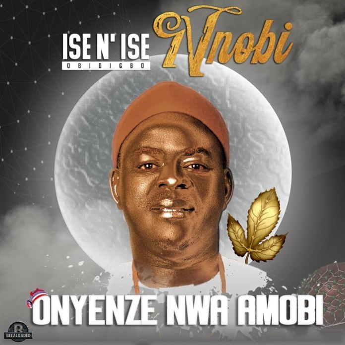 ISE N' ISE NNOBI (Obidigbo) - ONYENZE NWA AMOBI