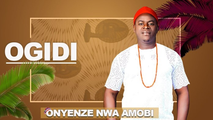 CHIEF ONYENZE NWA AMOBI - OGIDI (Igbo Highlife Music)