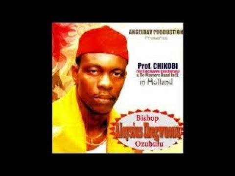 Prof Chikobi - Bishop Aloysius Ikegwuonu Na Ozubulu (Latest Igbo Highlife Music)