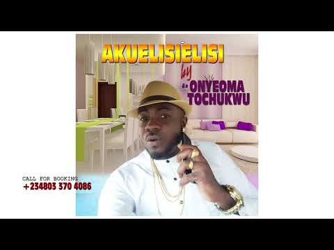 ONYEOMA TOCHUKWU - AKUKALISIA (Latest Igbo Highlife Songs)
