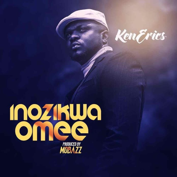 Ken Erics - Inozikwa Omee (Song & Lyrics)