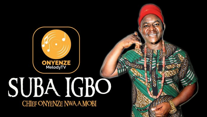 Chief Onyenze Nwa Amobi - SUBA IGBO (New Nigeria Highlife Music 2019)