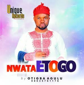 Otigba Agulu - Nwata Etogo (Latest Igbo Highlife Music)