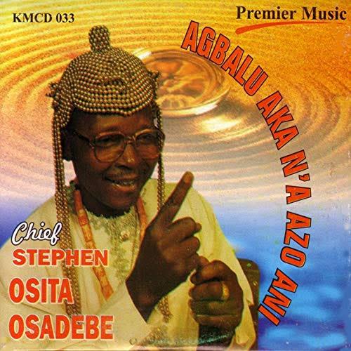 Chief Stephen Osita Osadebe - Onuigbo