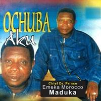 Chief Emeka Morocco Maduka - Ochuba Aku