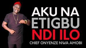 Chief Onyenze Nwa Amobi - Aku Na Etigbu Ndi Iro | Nigerian Highlife Music