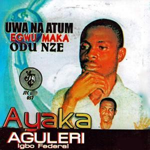 FULL ALBUM: Ayaka Aguleri - Uwa Na Atum Egwu Maka Odu Nze