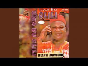 Ifeanyi Agwuedu - Uwa Aga Ekwezikwa Kam Biri | Igbo Old Highlife Song