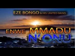 Eze Bongo & His United Band - Enwe Mmadu N'onu - Latest Nigerian Higlife Music