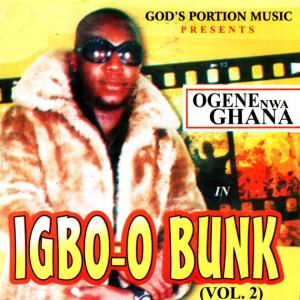 Ogene Nwa Ghana - Igbo O Bunk (Vol. 2)