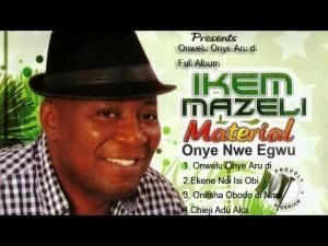 Ikem Mazeli - Onwelu Onye Aru Di | Latest Igbo Highlife Songs