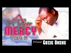 Prince Gozie Okeke - A Cry For Mercy | Latest Igbo Gospel music