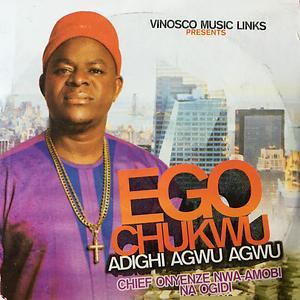 Chief Onyenze Nwa Amobi - Ego Chukwu Adighi Agwu Agwu