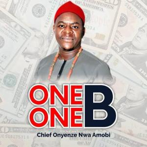 LYRICS: Chief Onyenze Nwa Amobi – One One Billion (One One B)