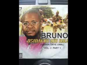 Bruno - Osinachi Adi Mma | Latest Owerri Bongo Highlife Songs 2020