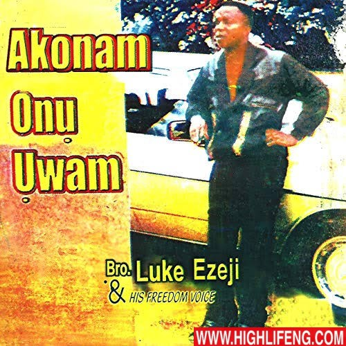 Luke Ezeji - Akonam Onu Uwam