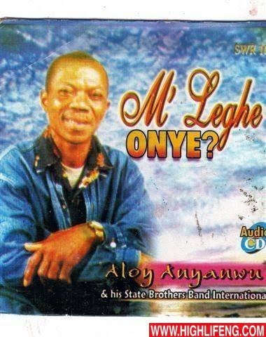 Aloy Anyanwu - Eji Makwara Onye (The Best of Aloy Anyanwu Igbo Highlife Songs)