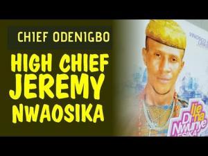 Odenigbo Ogidi - High Chief Jeremy Nwaosika | Latest Igbo Highlife Songs 2020