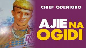 Chief Odenigbo Ogidi - Ajie Na Ogidi (Igbo Latest Highlife Music 2020)