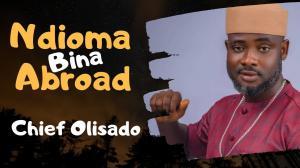 Chief Olisado Onyenwe Egwu  - Ndioma Bina Abroad (Nigerian Highlife Music 2020)