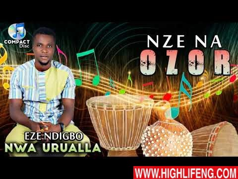 Eze Ndi Igbo Nwa Urualla - Nze Na Ozor (Latest Igbo Highlife Songs 2020)