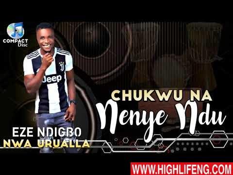 Eze Ndi Igbo Nwa Urualla - Chukwu Na Enye Ndu (Latest Igbo highlife Music 2020)