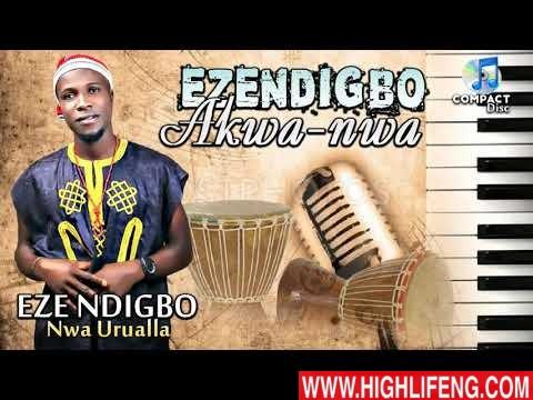 EZE NDI IGBO NWA URUALLA - Ezendigbo Akwa Nwa (Latest Igbo Highlife Music 2020)