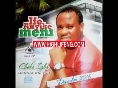 Chuks Igba - Ife anyike meni (Latest Music 2019)