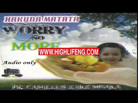 Rev Father Ejike Mbaka -  Hakuna Matata (Worry No More) | Latest Igbo Gospel Songs 2020